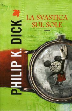 """""""La Svastica Sul Sole""""   (The Man in the High Castle)  Philip K. Dick"""