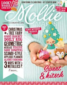 Mollie Makes #58  Inside this issue: • Kawaii Christmas tree fairy • Festive baby rompers • Dachshund draught excluders • Mountain cushions knitting pattern • Crochet doily rug • Geek jewellery and more • Connect with us on Instagram, Twitter, Pinterest and Facebook. Search @MollieMakes. Available in all good newsagents, supermarkets and from our official online store, craft.buysubscriptions.com. Download it now from Zinio, Google Play and Apple Newsstand. molliemakes.com/subscribe