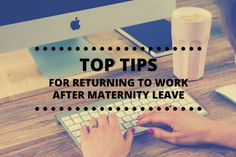 top tips for returning to work after maternity leave
