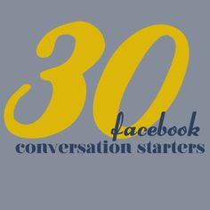 30 Facebook Conversation Starters. More Facebook tips at http://getonthemap.us/facebook/blog