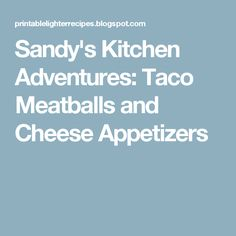 Sandy's Kitchen Adventures: Taco Meatballs and Cheese Appetizers