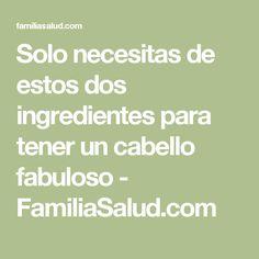 Solo necesitas de estos dos ingredientes para tener un cabello fabuloso - FamiliaSalud.com