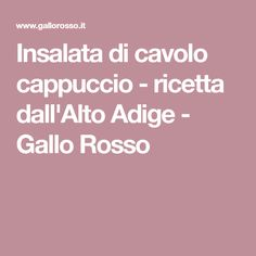 Insalata di cavolo cappuccio - ricetta dall'Alto Adige - Gallo Rosso