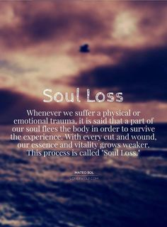 Whenever we suffer a physical or emotional trauma, it is said that a part of our soul flees the body. Getting back these pieces is known as Soul Retrieval. Quotes To Live By, Me Quotes, Lost Soul Quotes, Drake Quotes, Hindi Quotes, Wisdom Quotes, Way Of Life, Spiritual Awakening, Spiritual Healer
