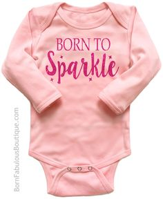 "Adorable and comfortable newborn baby outfit makes a great gift! Soft pink bodysuit is embellished with fuchsia glitter letters that read ""Born To Sparkle""."
