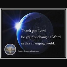 Glory to God for His unchanging Word in this changing world.