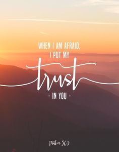 When I am afraid I put my trust in you.