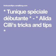 * Tunique spéciale débutante * - * Alida Cilli's tricks and tips *