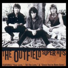 The Outfield. In my mind, best 80's music EVER next to Journey.