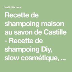 Recette de shampoing maison au savon de Castille - Recette de shampoing Diy, slow cosmétique, naturel et fait-maison. Hygiene, Soap, Math Equations, Diy, Handmade, Homemade, Homemade Shampoo, Castile Soap, Cosmetics