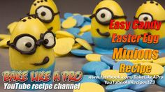 Easy Candy Easter Egg Minions Recipe By BakeLikeAPro