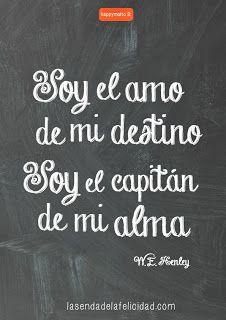 SOY EL AMO DE MI DESTINO, SOY EL CAPITÁN DE MI ALMA  www.lasendadelafelicidad.com