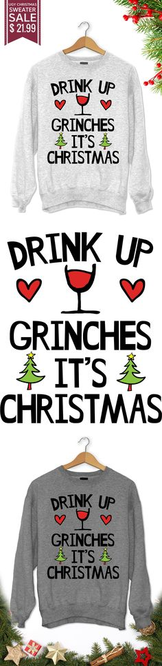 Drink Up Grinches It's Christmas - Get this limited edition ugly Christmas Sweater just in time for the holidays! Buy 2 or more, save on shipping! Le Grinch, Grinch Party, Grinch Christmas, Christmas 2017, Christmas Shirts, Winter Christmas, All Things Christmas, Christmas Holidays, Christmas Sweaters