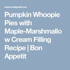 Pumpkin Whoopie Pies with Maple-Marshmallow Cream Filling Recipe | Bon ...