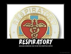 Damn Respiratory Therapists !! Haha !! You heffer nurses know you love us !!!!