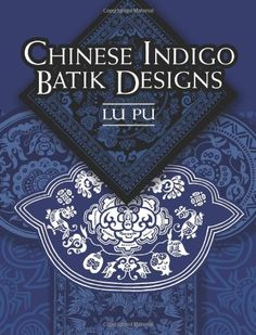 Chinese Indigo Batik Designs by Lu Pu www.interactchina.com/servlet/the-template/Book%20Store/Page
