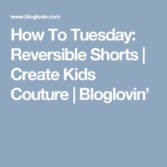 How To Tuesday: Reversible Shorts | Create Kids Couture | Bloglovin'