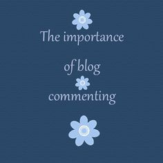 Blog Commenting. Because comments make blogging more fun!! :)