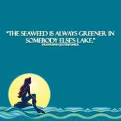 Little Mermaid- The Seaweed is always greener....
