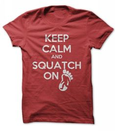 Keep Calm and Squatch On T Shirts, Hoodies, Sweatshirts. CHECK PRICE ==► https://www.sunfrog.com/Funny/keep-calm-squatch-on-shirt.html?41382
