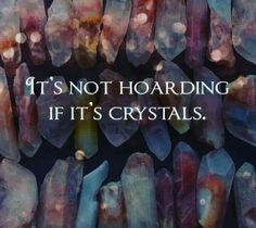 It's not.  Stop looking at me like that.  I SAID IT'S NOT.  ---  crystals, hoarding, meme, humor.