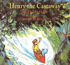Henry the Castaway. Mark Taylor and Graham Booth. Five In A Row curriculum.
