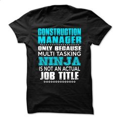 Construction-Manager  - Full-time Multitasking Ninja - #tee pee #sweater tejidos. GET YOURS => https://www.sunfrog.com/No-Category/Construction-Manager--Full-time-Multitasking-Ninja.html?68278