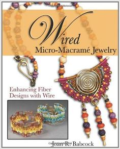 Wired Micro-Macramé Jewelry: Enhancing Fiber Designs with Wire: Amazon.de: Joan R. Babcock, Jeff W. Babcock: Fremdsprachige Bücher