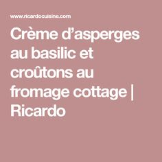 Crème d'asperges au basilic et croûtons au fromage cottage   Ricardo