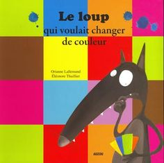 The wolf who wanted to change his colour, Séquence Days of the week, cycle 2 - Brown Bear & Co, L'anglais avec le Storytelling French Colors, How To Express Feelings, Album Jeunesse, Cycle 2, French Classroom, Teaching French, Color Activities, Alphabet Activities, Bad Mood