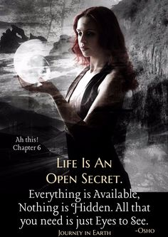 Life Is An Open Secret. Everything is Available, Nothing is Hidden. All that you need is just Eyes to See.-Osho  Ah this! Chapter 6