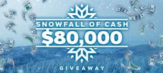 Snowfall of Cash $80,000 Giveaway on January 14th & 28th, 2017.