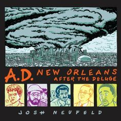 Graphic novelist Josh Neufeld narrates the story of Hurricane Katrina through five (real-life) New Orleans residents.
