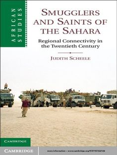 Smugglers and Saints of the Sahara (African Studies) by Judith Scheele. $56.96. 120 pages. Author: Judith Scheele. Publisher: Cambridge University Press (March 22, 2012)