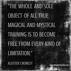"""""""The whole and sole object of all true magical and mystical training is to become free from every kind of limitation."""" Quote by Aleister Crowley. Quotes To Live By, Me Quotes, Wisdom Quotes, Aleister Crowley, Spiritus, New Moon, Occult, The Magicians, Wise Words"""