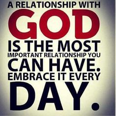 A relationship with God is the most important relationship you can have. Embrace it every day ~~I Love the Bible and Jesus Christ, Christian Quotes and verses. Bible Quotes, Bible Verses, Me Quotes, Scriptures, Sunday Quotes, Gospel Quotes, Quotes Women, Short Quotes, Beauty Quotes