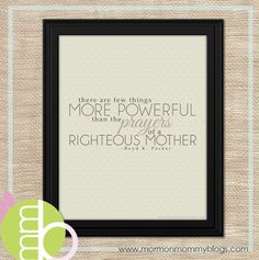 """""""There are few things more powerful than the prayers of a righteous mother."""" --- Boyd K. Packer"""