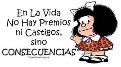 Life does not have prizes or punishments,it has consequences! Phrases About Life, Meaningful Quotes, Inspirational Quotes, Mafalda Quotes, Qoutes, Funny Quotes, Quotes En Espanol, Meaning Of Life, Spanish Quotes