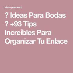 ▷ Ideas Para Bodas ⇒ +93 Tips Increíbles Para Organizar Tu Enlace