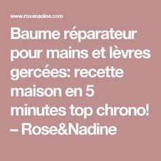 Baume réparateur pour mains et lèvres gercées: recette maison en 5 minutes top chrono! – Rose&Nadine