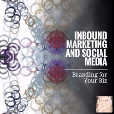 Inbound Marketing and Social Media: Branding for Your Biz