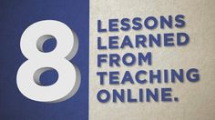 8 Lessons Learned from Teaching Online  This video list of insights comes from experts in the field of online teaching. Here is a collection of 8 lessons that might improve your online course!