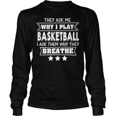 They Ask Me Why I Play Basketball I Ask Them Why They Breathe, Order HERE ==> https://www.sunfrog.com/Faith/136805632-994318532.html?53625, Please tag & share with your friends who would love it, #xmasgifts #birthdaygifts #renegadelife