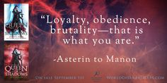 """Loyalty, obedience, brutality - that is what you are."" - Asterin to Manon, Queen of Shadows"