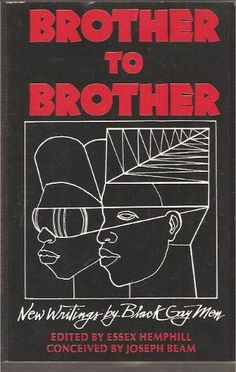 """BROTHER TO BROTHER, begun by Joseph Beam and completed by Essex Hemphill after Beam's death in 1988, is a collection of now-classic literary work by black gay male writers. Originally published in 1991 and out of print for several years, BROTHER TO BROTHER """"is a community of voices,"""" Hemphill writes. """"[It] tells a story that laughs and cries and sings and celebrates…it's a conversation intimate friends share for hours. These are truly words mined syllable ..."""