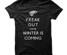 Freak out cause winter is coming. Winter is coming. - See more at: http://spenditonthis.com/cat-12-tshirts-newest.html#sthash.cpIlBaQx.dpu