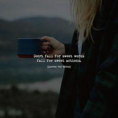 Don't fall for sweet words fall for sweet actions. via (http://ift.tt/2sh19dA)