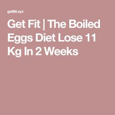 Get Fit | The Boiled Eggs Diet Lose 11 Kg In 2 Weeks