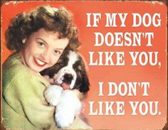 This If My Dog Doesnt Like You I Dont Tin Sign features a funny quote and vintage-style reproduction graphic. Made in the USA. Metal sign perfect for wall decor. Vintage Humor, Vintage Tin Signs, Retro Humor, Retro Vintage, Retro Funny, Funny Vintage, Vintage Metal, Vintage Items, Blue Merle
