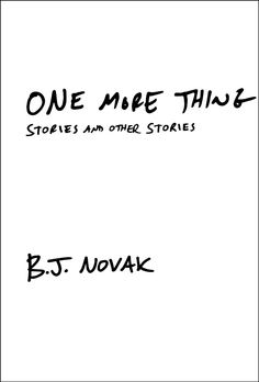 BJ Novak's ONE MORE THING: STORIES AND OTHER STORIES. Hilarious.